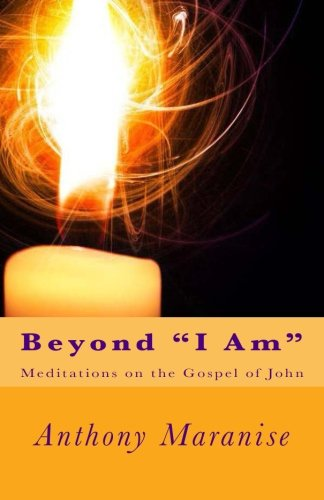 "Beyond ""I Am"": Meditations on the Gospel of St. John"