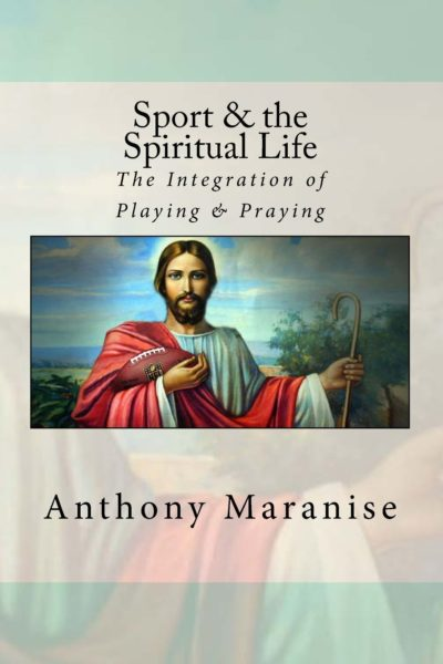 Sport & the Spiritual Life: The Integration of Playing & Praying